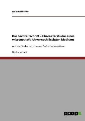 Die Fachzeitschrift. Charakterstudie Eines Wissenschaftlich Vernachlassigten Mediums (Paperback)