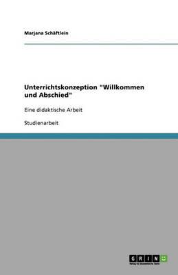 Unterrichtskonzeption Willkommen Und Abschied (Paperback)