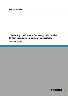 """Germany 1990 Is Not Germany 1939"" - The British Response to German Unification (Paperback)"
