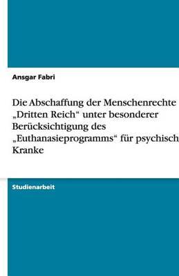 """Die Abschaffung Der Menschenrechte Im """"dritten Reich"""" Unter Besonderer Berucksichtigung Des """"euthanasieprogramms"""" Fur Psychisch Kranke (Paperback)"""