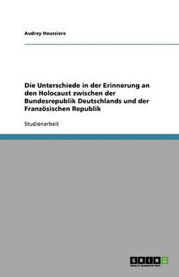 Die Unterschiede in Der Erinnerung an Den Holocaust Zwischen Der Bundesrepublik Deutschlands Und Der Franzosischen Republik (Paperback)