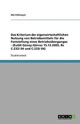 Das Kriterium Der Eigenwirtschaftlichen Nutzung Von Betriebsmitteln Fur Die Feststellung Eines Betriebsuberganges - (Eugh Guney-Gorres 15.12.2005, RS C-232/ 04 Und C-233/ 04) (Paperback)