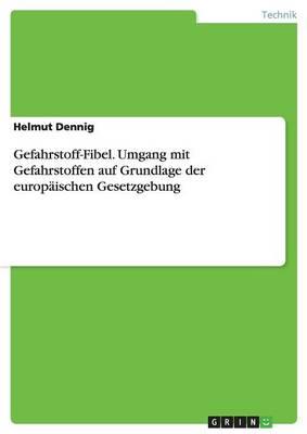 Gefahrstoff-Fibel. Umgang Mit Gefahrstoffen Auf Grundlage Der Europaischen Gesetzgebung (Paperback)