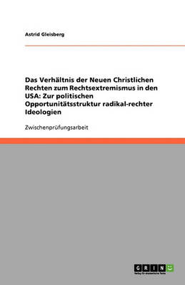 Das Verh ltnis Der Neuen Christlichen Rechten Zum Rechtsextremismus in Den USA: Zur Politischen Opportunit tsstruktur Radikal-Rechter Ideologien (Paperback)