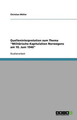 Quelleninterpretation Zum Thema Militarische Kapitulation Norwegens Am 10. Juni 1940 (Paperback)