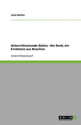 Unterrichtsstunde: Balaio - Der Korb, Ein Erntetanz Aus Brasilien (Paperback)