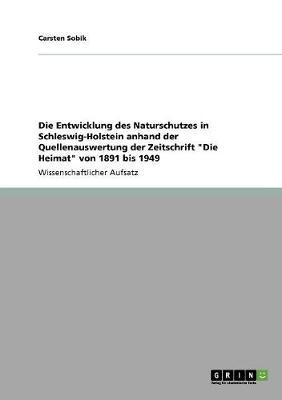 """Die Entwicklung Des Naturschutzes in Schleswig-Holstein Anhand Der Quellenauswertung Der Zeitschrift """"Die Heimat"""" Von 1891 Bis 1949 (Paperback)"""