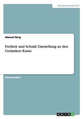 Freiheit Und Schuld: Darstellung an Den Gedanken Kants (Paperback)