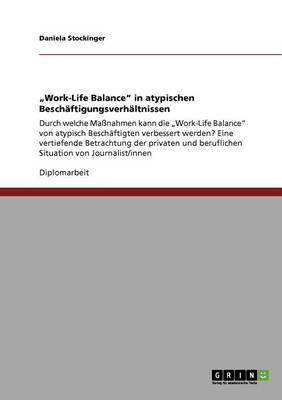 """Work-Life Balance"""" in Atypischen Beschaftigungsverhaltnissen. Wie Kann Sie Gefordert Werden? (Paperback)"""