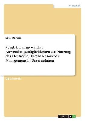 Vergleich Ausgewahlter Anwendungsmoglichkeiten Zur Nutzung Des Electronic Human Resources Management in Unternehmen (Paperback)
