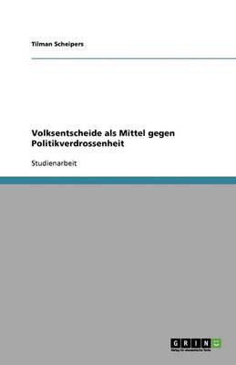 Volksentscheide ALS Mittel Gegen Politikverdrossenheit (Paperback)