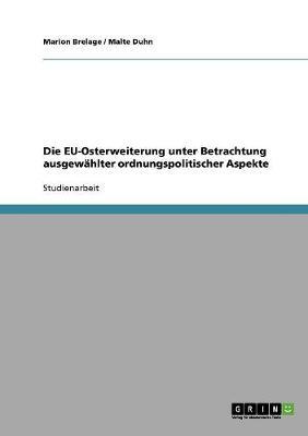 Die Eu-Osterweiterung Unter Betrachtung Ausgew hlter Ordnungspolitischer Aspekte (Paperback)