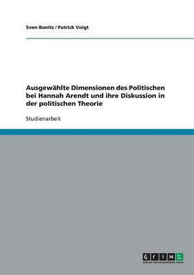 Ausgew hlte Dimensionen Des Politischen Bei Hannah Arendt Und Ihre Diskussion in Der Politischen Theorie (Paperback)