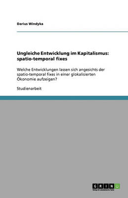 Ungleiche Entwicklung Im Kapitalismus: Spatio-Temporal Fixes (Paperback)