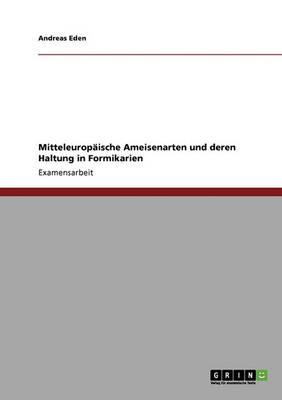 Die Lebensweise Mitteleuropaischer Ameisenarten. Erlauterungen Zur Haltung in Formikarien (Paperback)