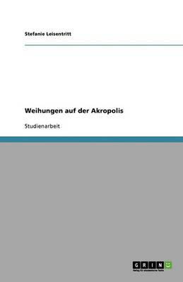 Weihungen Auf Der Akropolis (Paperback)