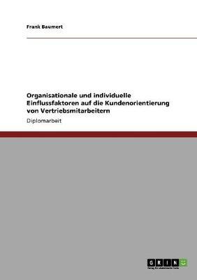 Organisationale Und Individuelle Einflussfaktoren Auf Die Kundenorientierung Von Vertriebsmitarbeitern (Paperback)