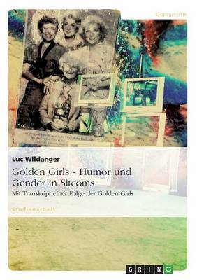 Golden Girls - Humor Und Gender in Sitcoms (Paperback)