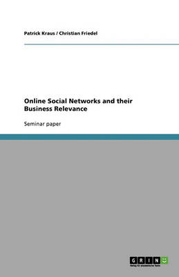 Online Social Networks and Their Business Relevance (Paperback)