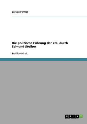 Die Politische Fuhrung Der CSU Durch Edmund Stoiber (Paperback)