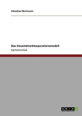 Das Gesamtmarktseparationsmodell (Paperback)
