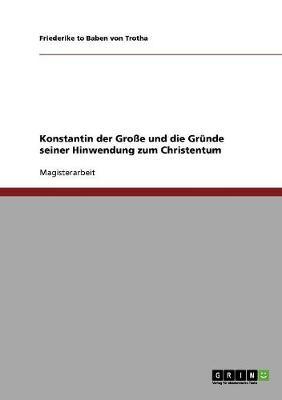 Konstantin Der Groe Und Die Grunde Seiner Hinwendung Zum Christentum (Paperback)