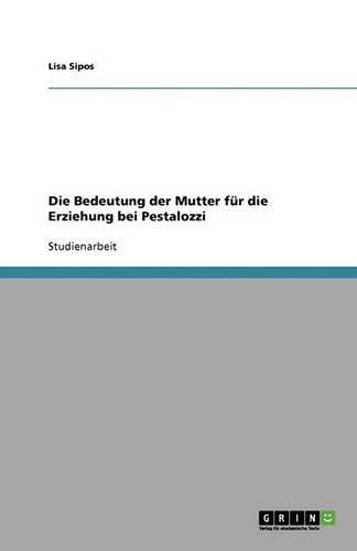 Die Bedeutung Der Mutter Fur Die Erziehung Bei Pestalozzi (Paperback)