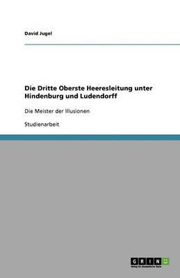 Die Dritte Oberste Heeresleitung Unter Hindenburg Und Ludendorff (Paperback)