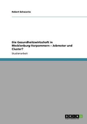 Die Gesundheitswirtschaft in Mecklenburg-Vorpommern - Jobmotor Und Cluster? (Paperback)