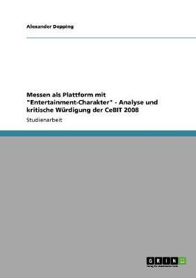 Messen ALS Plattform Mit Entertainment-Charakter - Analyse Und Kritische Wurdigung Der Cebit 2008 (Paperback)