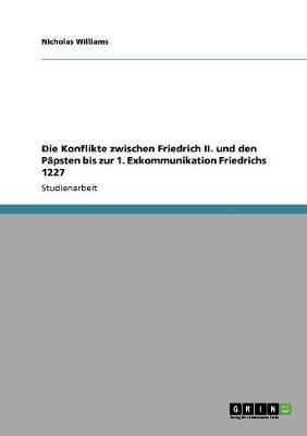Die Konflikte Zwischen Friedrich II. Und Den Papsten Bis Zur 1. Exkommunikation Friedrichs 1227 (Paperback)