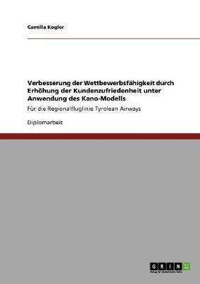 Verbesserung Der Wettbewerbsfahigkeit Durch Erhohung Der Kundenzufriedenheit Unter Anwendung Des Kano-Modells (Paperback)