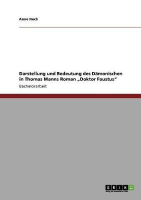 """Darstellung Und Bedeutung Des Damonischen in Thomas Manns Roman """"Doktor Faustus"""" (Paperback)"""