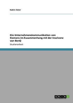 Die Unternehmenskommunikation Von Siemens Im Zusammenhang Mit Der Insolvenz Von Benq (Paperback)
