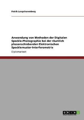 Anwendung Von Methoden Der Digitalen Speckle-Photographie Bei Der Raumlich Phasenschiebenden Elektronischen Specklemuster-Interferometrie (Paperback)