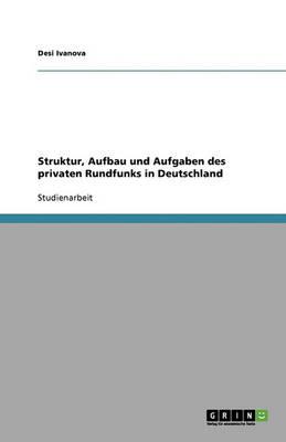 Struktur, Aufbau Und Aufgaben Des Privaten Rundfunks in Deutschland (Paperback)