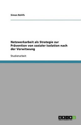Netzwerkarbeit ALS Strategie Zur Pravention Von Sozialer Isolation Nach Der Verwitwung (Paperback)