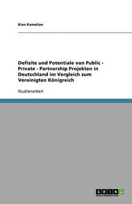 Defizite Und Potentiale Von Public - Private - Partnership Projekten in Deutschland Im Vergleich Zum Vereinigten Konigreich (Paperback)
