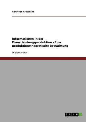Informationen in Der Dienstleistungsproduktion - Eine Produktionstheoretische Betrachtung (Paperback)