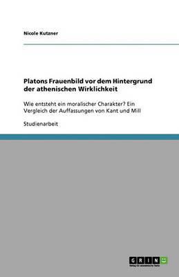 Platons Frauenbild VOR Dem Hintergrund Der Athenischen Wirklichkeit (Paperback)