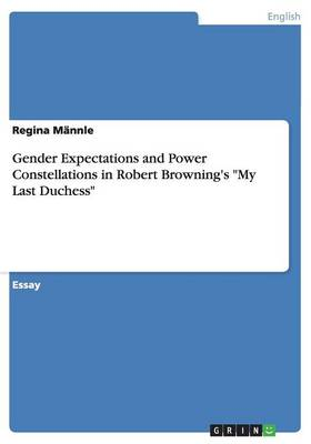 Gender Expectations and Power Constellations in Robert Browning's My Last Duchess (Paperback)