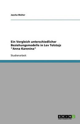 Ein Vergleich Unterschiedlicher Beziehungsmodelle in Lev Tolstojs Anna Karenina (Paperback)