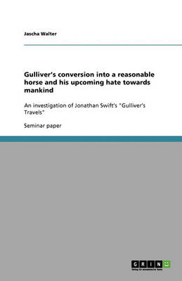 Gulliver's Conversion Into a Reasonable Horse and His Upcoming Hate Towards Mankind (Paperback)