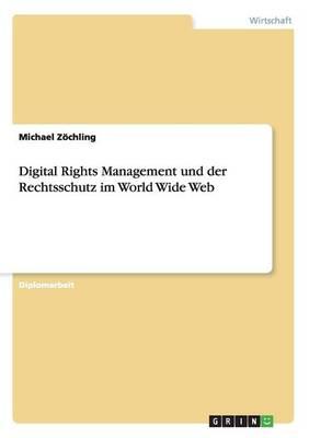 Digital Rights Management Und Der Rechtsschutz Im World Wide Web (Paperback)