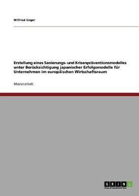 Erstellung Eines Sanierungs- Und Krisenpraventionsmodelles Unter Berucksichtigung Japanischer Erfolgsmodelle Fur Unternehmen Im Europaischen Wirtschaftsraum (Paperback)