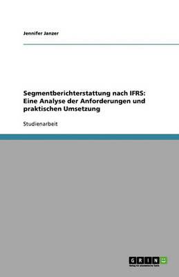 Segmentberichterstattung Nach Ifrs: Eine Analyse Der Anforderungen Und Praktischen Umsetzung (Paperback)