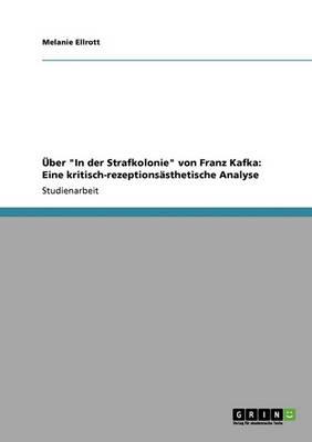ber in Der Strafkolonie Von Franz Kafka: Eine Kritisch-Rezeptions sthetische Analyse (Paperback)