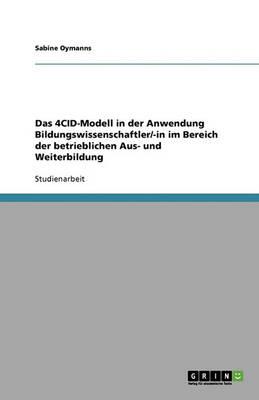 Das 4cid-Modell in Der Anwendung Bildungswissenschaftler/-In Im Bereich Der Betrieblichen Aus- Und Weiterbildung (Paperback)