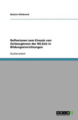 Reflexionen Zum Einsatz Von Zeitzeuginnen Der NS-Zeit in Bildungseinrichtungen (Paperback)