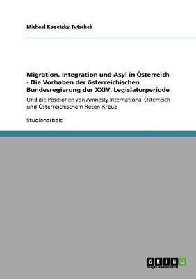 Migration, Integration Und Asyl in Osterreich - Die Vorhaben Der Osterreichischen Bundesregierung Der XXIV. Legislaturperiode (Paperback)